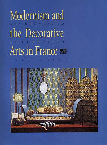 9780300045543: Modernism and the Decorative Arts in France: Art Nouveau to Le Corbusier (Yale Publications in the History of Art)