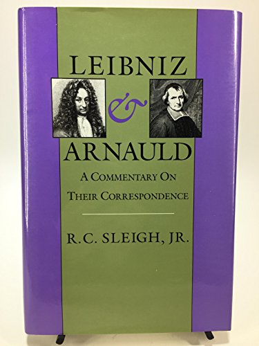 Leibniz & Arnauld: A Commentary on Their Correspondence: R. C. Sleigh
