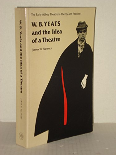 9780300046274: W. B. Yeats and the Idea of a Theatre: The Early Abbey Theatre in Theory and in Practice