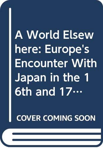 9780300046335: A World Elsewhere: Europe's Encounter With Japan in the 16th and 17th Centuries