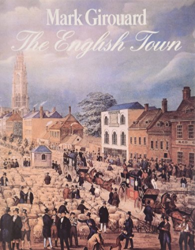 THE ENGLISH TOWN: A History of Urban Life.: Mark Girouard.