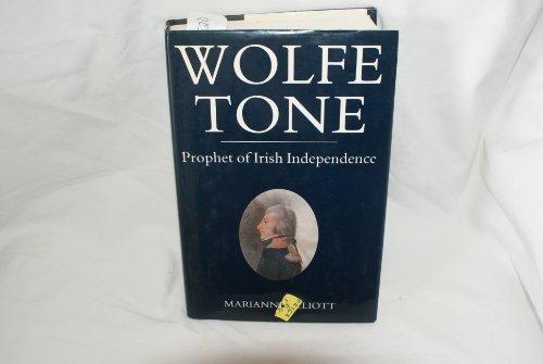 Wolfe Tone: Prophet of Irish Independence: Marianne Elliott