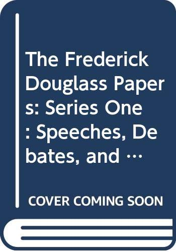 9780300046724: The Frederick Douglass Papers: Series One : Speeches, Debates, and Interviews, 1864-1880