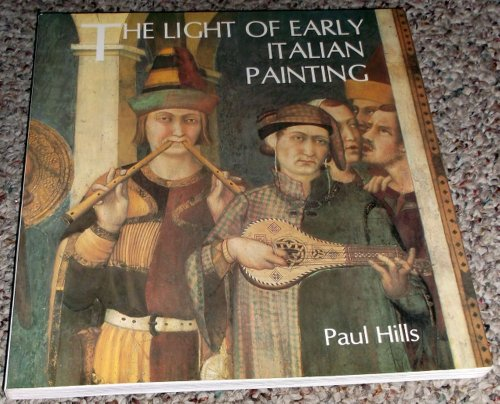 The Light of Early Italian Painting: Hills, Paul