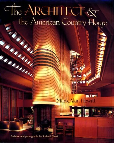 Architect and the American Country House, 1890-1940: Hewitt, Mark Alan