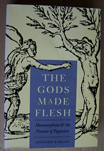 The Gods Made Flesh. Metamorphosis and the Pursuit of Paganism.: Barkan,Leonard.