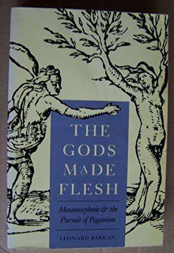 9780300047424: The Gods Made Flesh: Metamorphosis and the Pursuit of Paganism