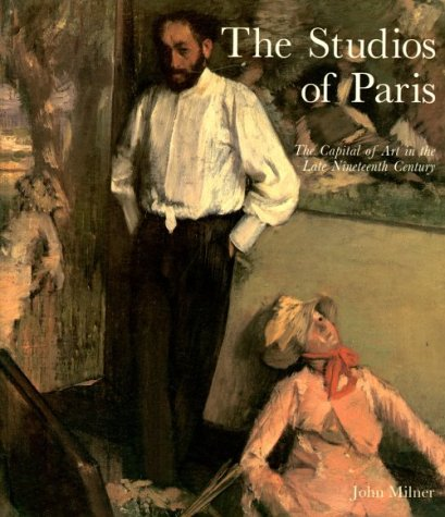9780300047493: The Studios of Paris: The Capital of Art in the Late Nineteenth Century