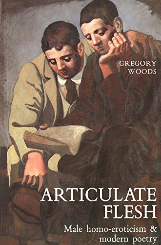 9780300047523: Articulate Flesh: Male Homo-Eroticism and Modern Poetry
