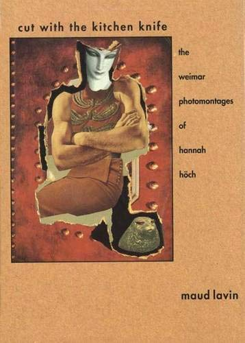 9780300047660: Cut With the Kitchen Knife: The Weimar Photomontages of Hannah Hoch