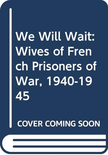9780300047745: We Will Wait: Wives of French Prisoners of War, 1940-1945