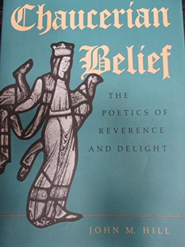 Chaucerian Belief: The Poetics of Reverence and Delight: John M. Hill