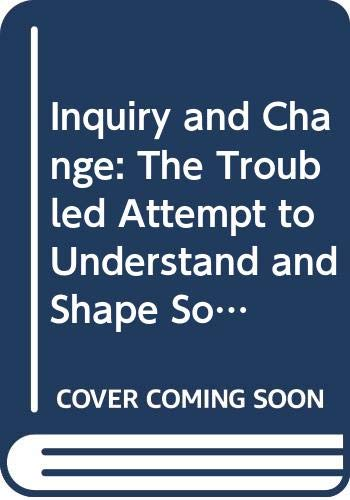 9780300047943: Inquiry and Change: The Troubled Attempt to Understand and Shape Society