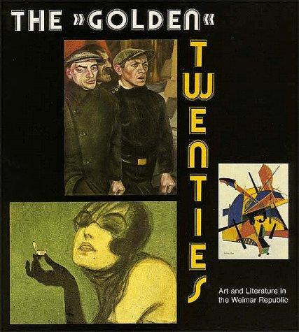 9780300047974: The Golden Twenties: Art and Literature in the Weimar Republic