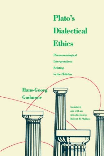 Platos Dialectical Ethics: Phenomenological Interpretations Relating to the Philebus: Hans-Georg ...