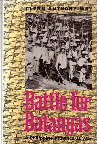 Battle for Batangas: A Philippine Province at War: Glenn Anthony May
