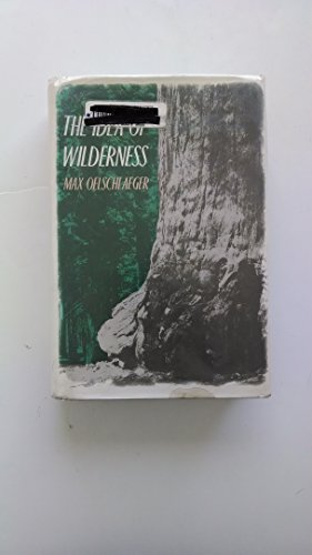 The Idea of Wilderness: From Prehistory to the Age of Ecology: Oelschlaeger, Professor Max