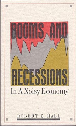 Booms and Recessions in a Noisy Economy (Arthur Okun Memorial Lectures Series).: Hall, Robert E.