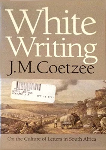 White Writing: On the Culture of Letters: J. M. Coetzee