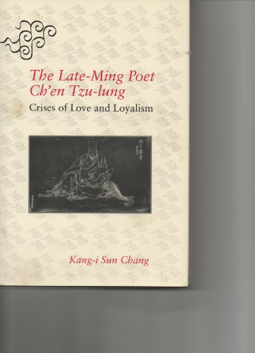 9780300048728: The Late-Ming Poet Ch'En Tzu-Lung: Crises of Love and Loyalism