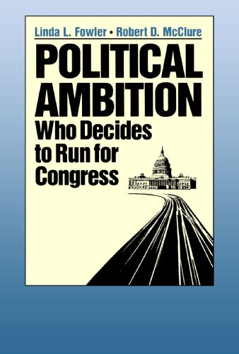 Political Ambition: Who Decides to Run for Congress: Linda L. Fowler; Robert D. McClure