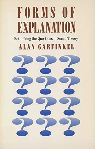 9780300049022: Forms of Explanation: Rethinking the Questions in Social Theory (Rethinking the Questions of Social Theory)