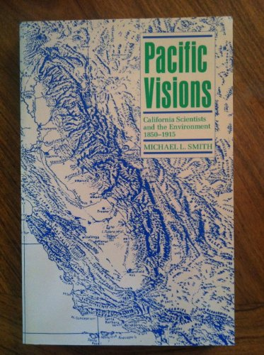 9780300049077: Pacific Visions: California Scientists and the Environment, 1850-1915