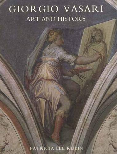 Giorgio Vasari: Art and History: Rubin, Patricia Lee