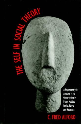 9780300049220: The Self in Social Theory: A Psychoanalytic Account of Its Construction in Plato, Hobbes, Locke, Rawls, and Rousseau