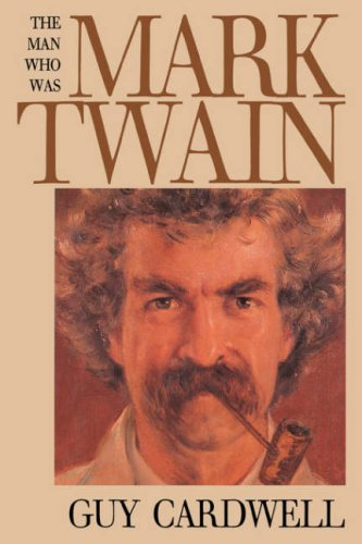 The Man Who Was Mark Twain: Images and Ideologies (0300049501) by Cardwell, Guy