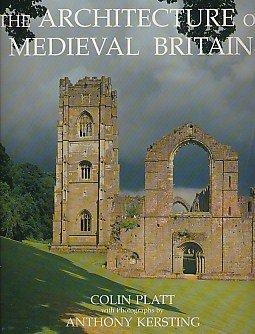 The Architecture of Medieval Britain: A Social History: Platt, Colin