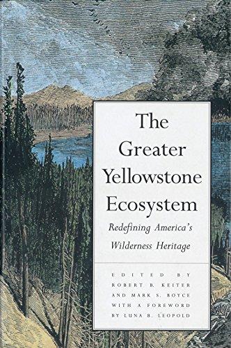 The Greater Yellowstone Ecosystem: Redefining Americas Wilderness Heritage: Professor Robert B. ...