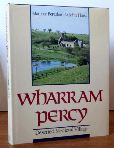 WHARRAM PERCY : DESERTED MEDIEVAL VILLAGE: Beresford, Maurice, and