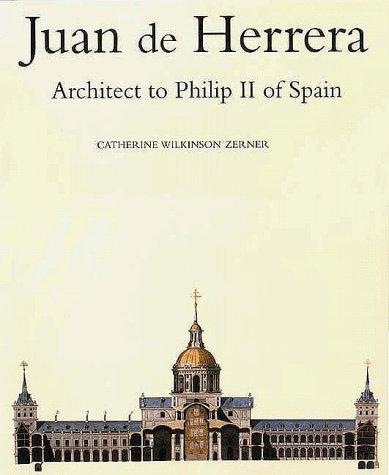 9780300049916: Juan de Herrera: Architect to Philip II of Spain