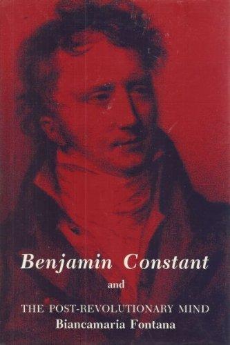 Benjamin Constant and the Post-Revolutionary Mind.: FONTANA, BIANCAMARIA