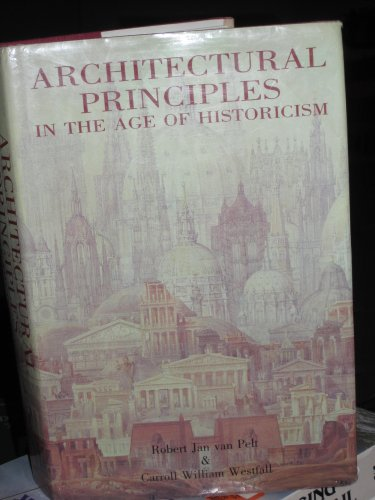 Architectural Principles in the Age of Historicism: Van Pelt, Robert Jan and Carroll William ...