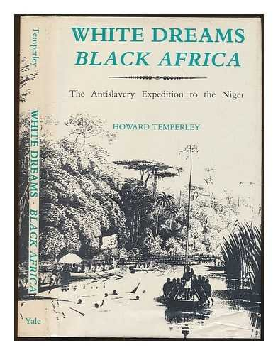White Dreams, Black Africa: The British Antislavery Expedition to the River Niger, 1841-1842
