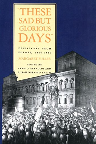 9780300050387: These Sad But Glorious Days: Dispatches From Europe, 1846-1850