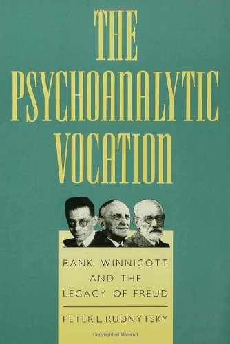 9780300050677: The Psychoanalytic Vocation: Rank, Winnicott, and the Legacy of Freud