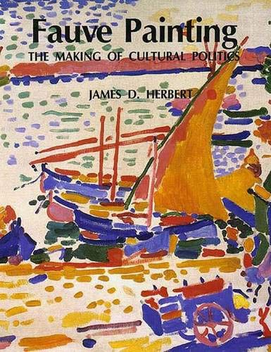 Fauve Painting: The Making of Cultural Politics: Herbert, Professor James D.