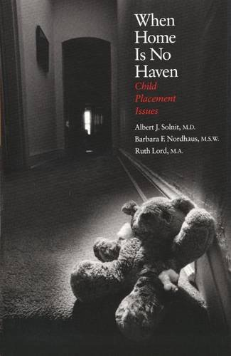 When Home Is No Haven Child Placement Issues: Solnit, Albert J.; Barbara F. Nordhaus; Ruth Lord