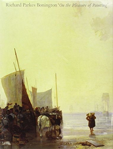 9780300051087: Richard Parkes Bonington: 'On the Pleasures of Painting'