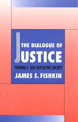 The dialogue of justice : toward a self-reflective society.: Fishkin, James S.