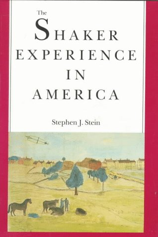 The Shaker Experience in America: Stephen J. Stein