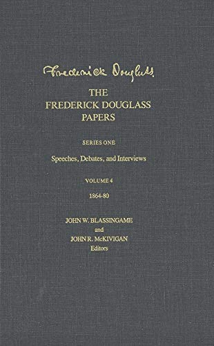 9780300051421: The Frederick Douglass Papers: Volume 4, Series One: Speeches, Debates, and Interviews, 1864-80 (The Frederick Douglass Papers Series)