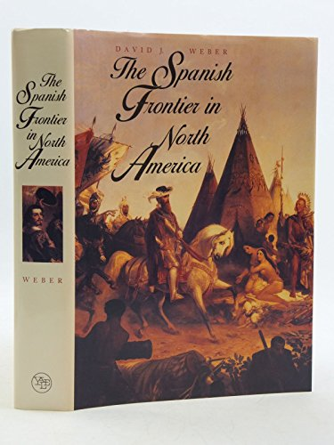 9780300051988: The Spanish Frontier in North America (The Lamar Series in Western History)
