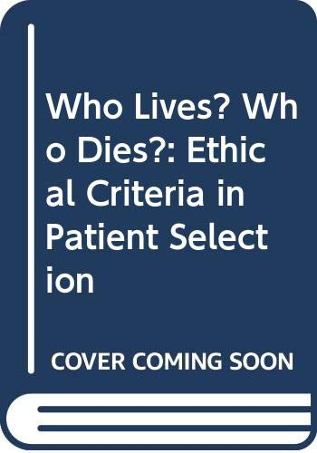 9780300052206: Who Lives? Who Dies?: Ethical Criteria in Patient Selection