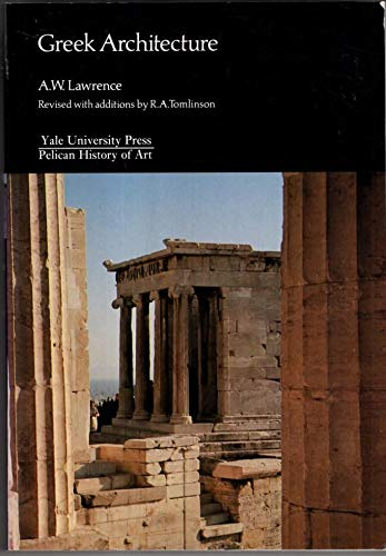 Greek Architecture, Fourth Edition (Yale University Press: R.A. Tomlinson, A.