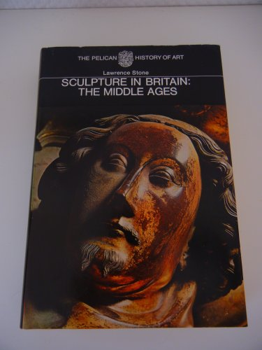 Sculpture in Britain: The Middle Ages (Pelican History of Art): Stone, Lawrence