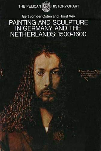 9780300053111: Painting and Sculpture in Germany and the Netherlands 1500-1600 (The Yale University Press Pelican History of Art Series)